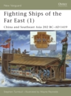 Fighting Ships of the Far East : China and Southeast Asia 202 BC-AD 1419 v.1 - Book