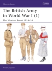 The British Army in World War I : The Western Front Western Front 1914-16 Bk. 1 - Book