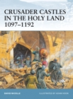 Crusader Castles in the Holy Land 1097-1192 - Book