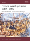 French Warship Crews 1789-1805 : From the French Revolution to Trafalgar - Book