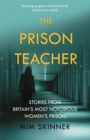 The Prison Teacher : Stories from Britain's Most Notorious Women's Prison - Book