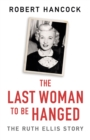The Last Woman to be Hanged : The Ruth Ellis Story - Book