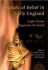 Signals of Belief in Early England : Anglo-Saxon Paganism Revisited - Book