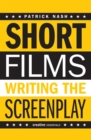 Short Films: Writing The Screenplay - Book