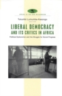 Liberal Democracy and Its Critics in Africa : Political Dysfunction and the Struggle for Social Progress - Book