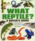 What Reptile? A Buyer's Guide : Essential Information to Help You Choose the Right Reptile or Amphibian - Book