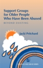 Support Groups for Older People Who Have Been Abused : Beyond Existing - Book