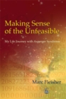 Making Sense of the Unfeasible : My Life Journey with Asperger Syndrome - Book