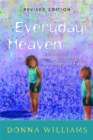 Everyday Heaven : Journeys Beyond the Stereotypes of Autism - Book