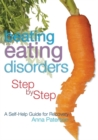 Beating Eating Disorders Step by Step : A Self-Help Guide for Recovery - Book