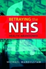 Betraying the NHS : Health Abandoned - Book