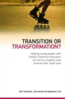 Transition or Transformation? : Helping Young People with Autistic Spectrum Disorder Set out on a Hopeful Road Towards Their Adult Lives - Book