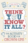 Think You Know it All? : The Activity Book for Grown-Ups - Book