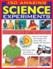 150 Amazing Science Experiments : Fascinating Projects Using Everyday Materials, Demonstrated Step by Step in 1300 Photographs - Book
