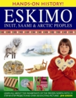 Hands-on History! Eskimo Inuit, Saami & Arctic Peoples : Learn All About the Inhabitants of the Frozen North, with 15 Step-by-step Projects and Over 350 Exciting Pictures - Book