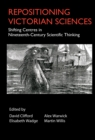Repositioning Victorian Sciences : Shifting Centres in Nineteenth-Century Thinking - Book