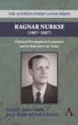 Ragnar Nurkse (1907-2007) : Classical Development Economics and its Relevance for Today - Book