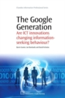 The Google Generation : Are ICT innovations Changing information Seeking Behaviour? - Book