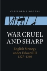War Cruel and Sharp - English Strategy under Edward III, 1327-1360 - Book