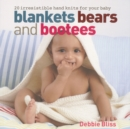 Blankets Bears and Bootees : 20 Irresistible Hand Knits for Your Baby - Book
