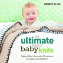The Ultimate Book of Baby Knits : Debbie Bliss's Favourite 50 Patterns for Babies and Toddlers - Book