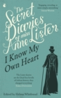 The Secret Diaries Of Miss Anne Lister: Vol. 1 : I Know My Own Heart: The Inspiration for Gentleman Jack - Book