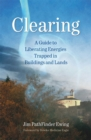 Clearing : A Guide to Liberating Energies Trapped in Buildings and Lands - eBook