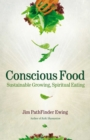 Conscious Food : Sustainable Growing, Spiritual Eating - eBook