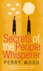 Secrets Of The People Whisperer : Using the art of communication to enhance your own life, and the lives of others - Book