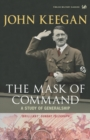 The Mask of Command : A Study of Generalship - Book