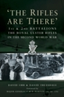 """The Rifles are There"" : 1st and 2nd Battalions, The Royal Ulster Rifles in the Second World War - Book"