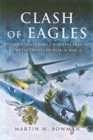 Clash of Eagles : USAAF 8th Air Force Bombers versus the Luftwaffe in World War II - Book