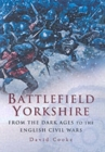Battlefield Yorkshire: from the Dark Ages to the English Civil Wars - Book