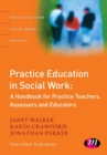 Practice Education in Social Work : A Handbook for Practice Teachers, Assessors and Educators - Book