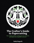 The Crafter's Guide to Papercutting : The Complete Guide to Cutting Paper for Artworks, Greetings Cards, Keepsakes and More - Book