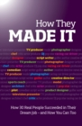 How They Made it : Inspirational Stories of How Others Succeeded in Their Dream Job - And How You Can Too - Book