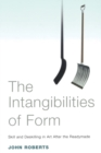 The Intangibilities of Form : Skill and Deskilling in Art after the Readymade - Book
