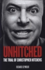 Unhitched : The Trial of Christopher Hitchens - Book