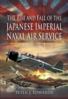 The Rise and Fall of the Japanese Imperial Naval Air Service - eBook