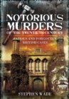 Notorious Murders of the Twentieth Century : Famous and Forgotten British Cases - eBook