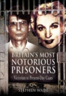 Britain's Most Notorious Prisoners : Victorian to Present-Day Cases - eBook
