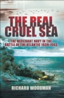 The Real Cruel Sea : The Merchant Navy in the Battle of the Atlantic, 1939-1943 - eBook