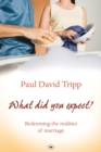 What Did You Expect? : Redeeming the Realities of Marriage - Book