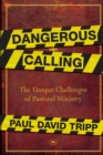Dangerous Calling : Confronting the Unique Challenges of Pastoral Ministry - Book