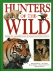 Hunters of the Wild : Explore the remarkable world of nature's most lethal predators - Book
