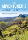 The Adventurer's Guide to Britain : 150 incredible experiences on land and water - Book