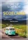 Take the Slow Road: Scotland : Inspirational Journeys Round the Highlands, Lowlands and Islands of Scotland by Camper Van and Motorhome - Book