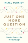 Just One More Question : Stories from a Life in Neurology - Book