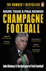 Champagne Football : John Delaney and the Betrayal of Irish Football: The Inside Story - eBook