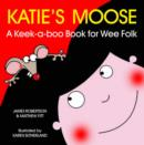 Katie's Moose : A Keek-a-boo Book for Wee Folk - Book